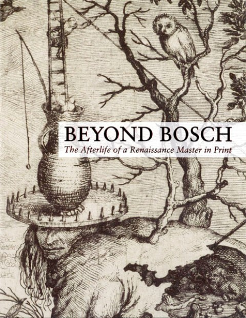 Beyond Bosch: The Afterlife of a Renaissance Master in Print,9780891780991