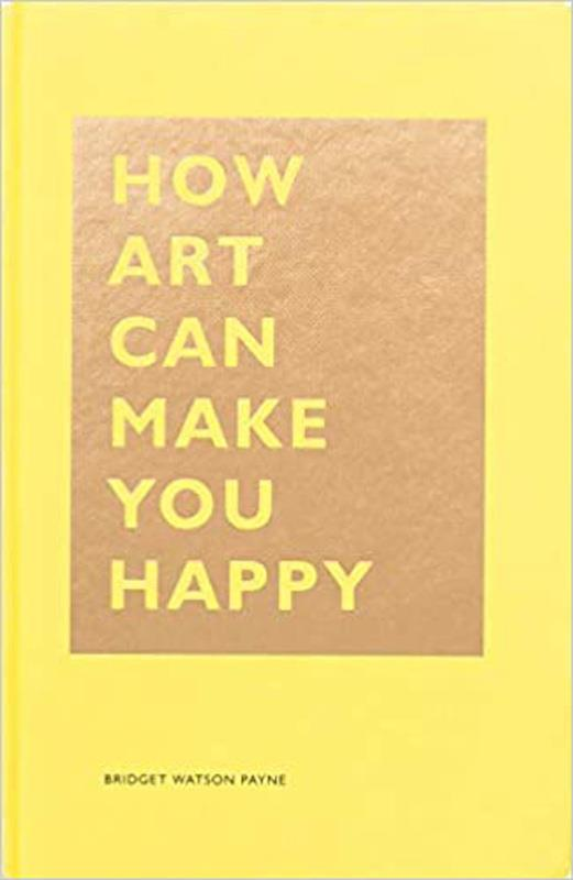 How Art Can Make You Happy,9781452153223